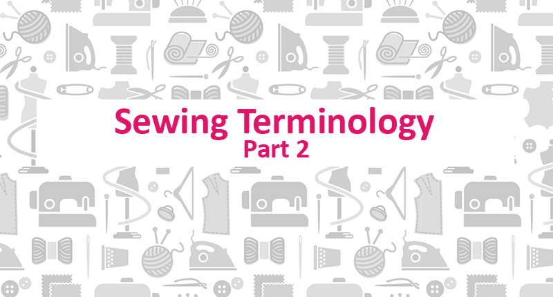Sewing Terminology - Part 2