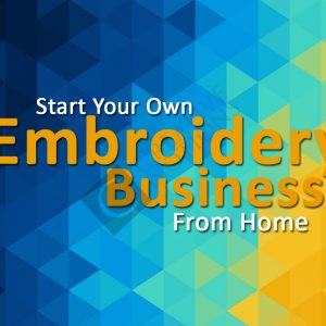 Start An Embroidery Business From Home